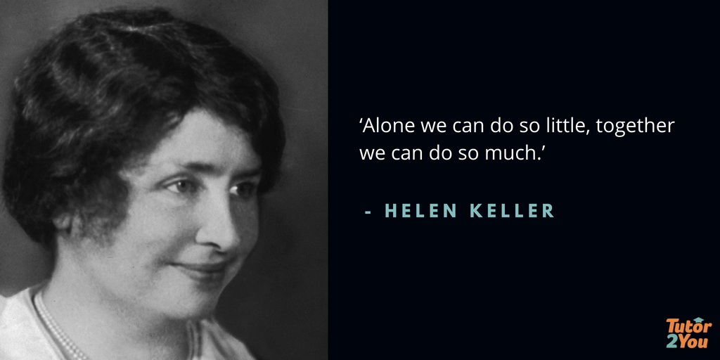 Alone we can do so little together we can do so much - Helen Keller | 7 habits of successful students | Tutor2you
