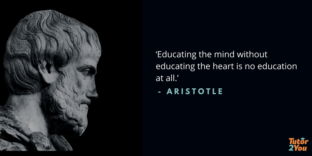 Educating the mind without educating the heart is no education at all - Aristotle | 7 habits of successful students | Tutor2you