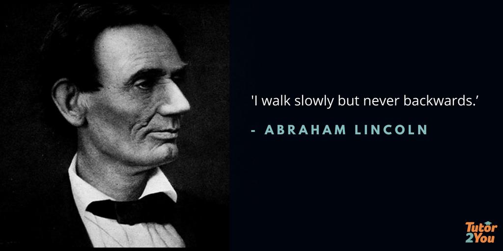 I walk slowly but never backwards - Abraham Lincoln | 7 habits of successful students | Tutor2you