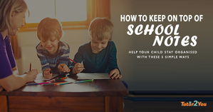 how to keep on top of school notes - stay on top of your child's school notes | Tutor2you