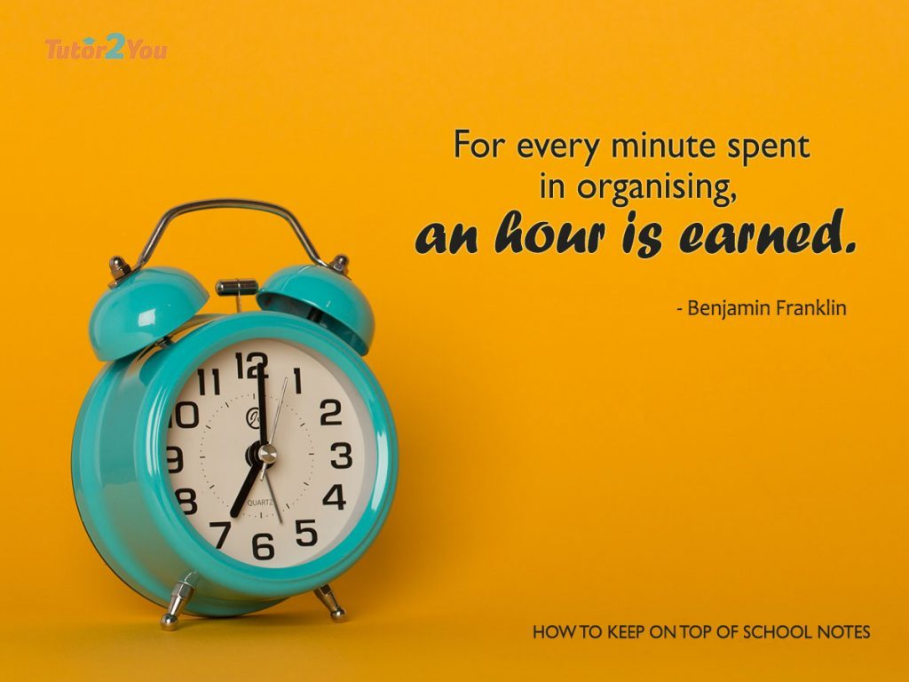 keep on top of school notes - for every minute spent in organising, an hour is earned | Tutor2you