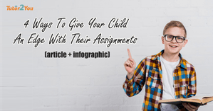 4 ways to give your child an edge with their assignments - featured image - tutor2you
