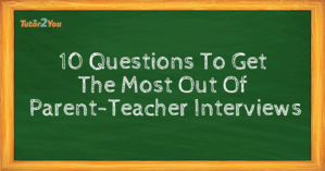 10 Questions To Get The Most Out Of Parent-Teacher Interviews - Featured Image | Tutor2you
