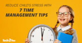 reduce child's stress with time management tips