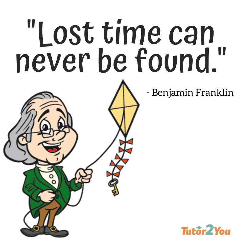 lost time can never be found - benjamin franklin - reduce child's stress with time management tips | Tutor2you
