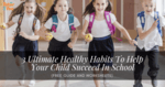 3 Ultimate Healthy Habits To Help Your Child Succeed In School - featured image - tutor2you