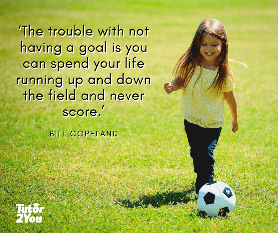 'The trouble with not having a goal is you can spend your life running up and down the field and never score.'